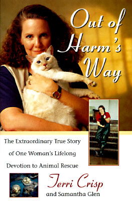 Out of Harm's Way: The Extraordinary True Story of One Woman's Lifelong Devotion to Animal Rescue, Crisp, Terri;Glen, Samantha