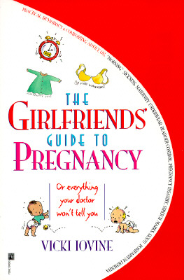 The Girlfriends' Guide to Pregnancy: Or everything your doctor won't tell you, VICKI IOVINE