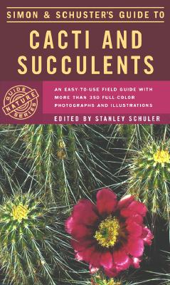 Simon And Schuster's Guide To Cacti And Succulents Easy to Use Field Guide with That 350 Full Color Photographs and Illustrations