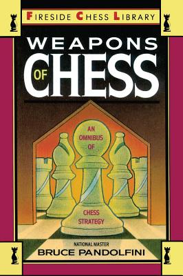 Weapons of Chess: An Omnibus of Chess Strategies (Fireside Chess Library), Pandolfini, Bruce