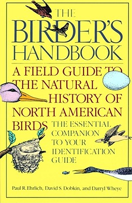The Birder's Handbook: A Field Guide to the Natural History of North American Birds, Paul Ehrlich; David S. Dobkin; Darryl Wheye