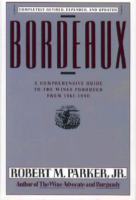 Bordeaux: A Consumer's Guide to the World's Finest Wines, Robert M. Parker Jr.