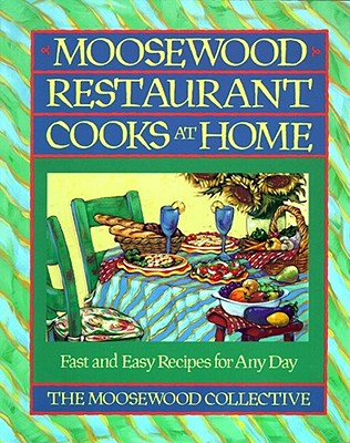 Moosewood Restaurant Cooks at Home: Fast and Easy Recipes for Any Day, Collective, Moosewood