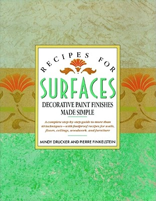 Recipes for Surfaces: Decorative Paint Finishes Made Simple, Mindy Drucker; Pierre Finklestein