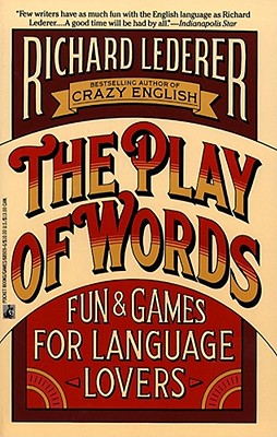 The Play of Words: Fun & Games for Language Lovers, Richard Lederer
