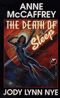 The Death of Sleep, Anne McCaffrey; Jody Lynn Nye