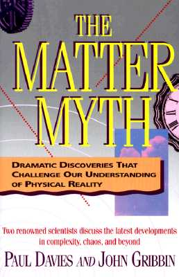 The Matter Myth: Dramatic Discoveries That Challenge Our Understanding of Physical Reality, Paul Davies; John Gribbin