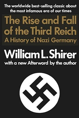 The Rise and Fall of the Third Reich: A History of Nazi Germany, Shirer, William L.