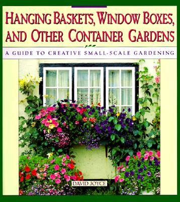 Image for Hanging Baskets, Window Boxes, And Other Container Gardens: A Guide To Creative Small-Scale Gardening