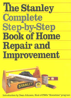 Image for The Stanley Complete Step-By-Step Book of Home Repair and Improvement