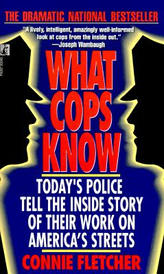 Image for What Cops Know: Today's Police Tell the Inside Story of Their Work on America's