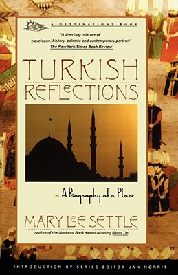 Turkish Reflections: A Biography of a Place, Settle, Mary lee