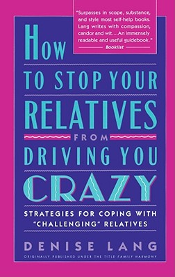 How to Stop Your Relatives from Driving You Crazy: Strategies for Coping With, Lang, Denise