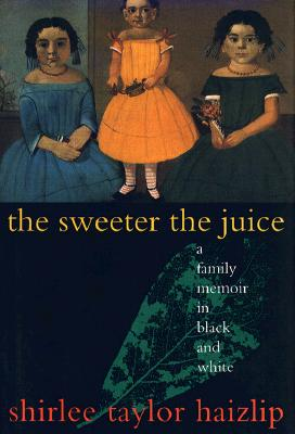 Image for The Sweeter the Juice: A Family Memoir in Black and White