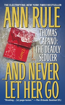 Image for And Never Let Her Go: Thomas Capano: The Deadly Seducer