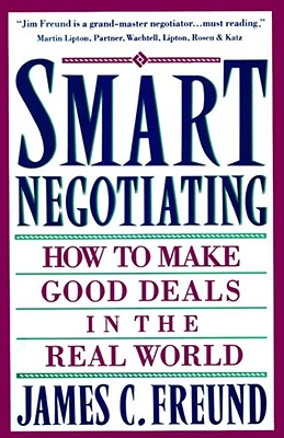 Smart Negotiating: How to Make Good Deals in the Real World, Freund, James C.