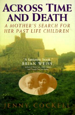 Across Time And Death: A Mother's Search For Her Past Life Children, Cockell, Jenny