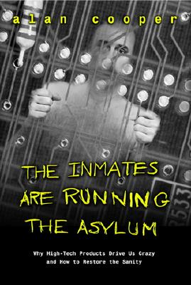 Image for The Inmates are Running the Asylum : Why High Tech Products Drive Us Crazy and How to Restore the Sanity