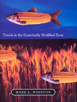 Travels in the Genetically Modified Zone, Winston, Mark L.