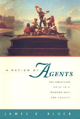 A Nation of Agents: The American Path to a Modern Self and Society, Block, James E.