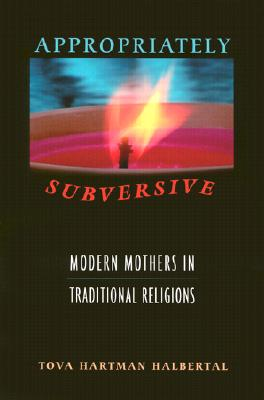 Image for Appropriately Subversive: Modern Mothers in Traditional Religions