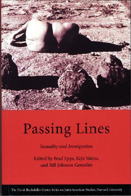 Image for Passing Lines: Sexuality and Immigration (Series on Latin American Studies)