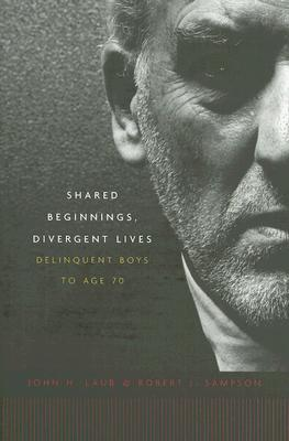 Image for Shared Beginnings, Divergent Lives: Delinquent Boys to Age 70