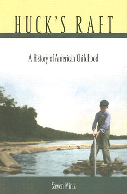 Huck's Raft: A History of American Childhood, Mintz, Steven