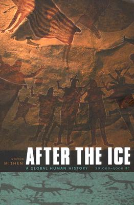 After the Ice: A Global Human History 20,000-5000 BC, Mithen, Steven