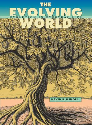 The Evolving World: Evolution in Everyday Life, Mindell, David P.