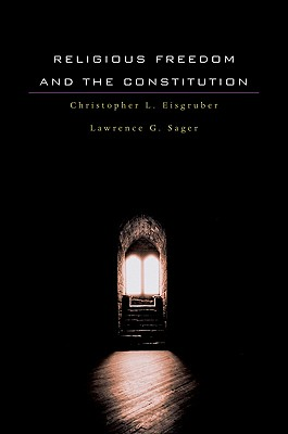 Religious Freedom and the Constitution, Eisgruber, Christopher L.; Sager, Lawrence G.