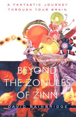 Image for Beyond the Zonules of Zinn: A Fantastic Journey Through Your Brain