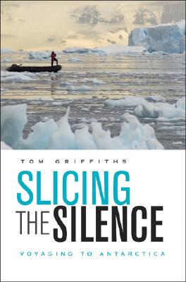 Slicing the Silence: Voyaging to Antarctica, Griffiths, Tom