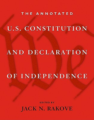 The Annotated U.S. Constitution and Declaration of Independence, Rakove, Jack N.