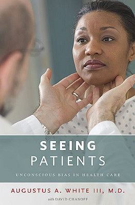 Seeing Patients: Unconscious Bias in Health Care, Augustus A. White III