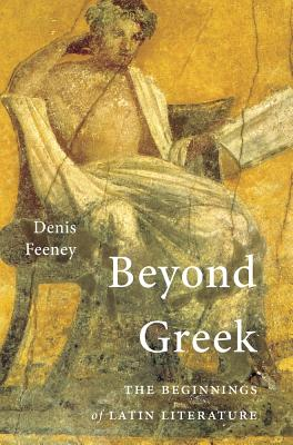 Image for Beyond Greek: The Beginnings of Latin Literature