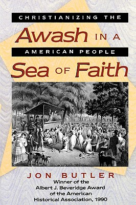 Awash in a Sea of Faith: Christianizing the American People (Studies in Cultural History), Butler, Jon