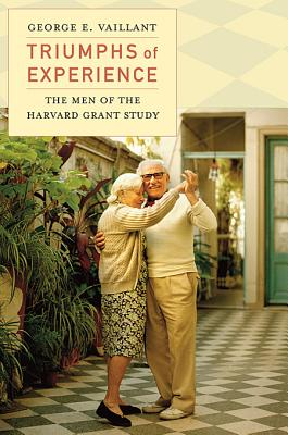 Triumphs of Experience: The Men of the Harvard Grant Study, George E. Vaillant