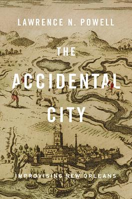 Image for The Accidental City: Improvising New Orleans