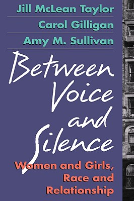 Image for Between Voice and Silence: Women and Girls, Race and Relationships