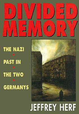 Divided Memory: The Nazi Past in the Two Germanys, Herf, Jeffrey