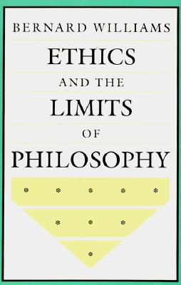 Ethics and the Limits of Philosophy, BERNARD WILLIAMS