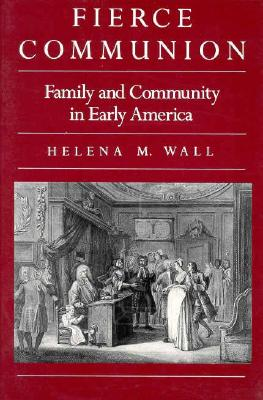 Image for Fierce Communion: Family and Community in Early America (Harvard Historical Studies)
