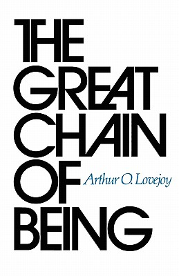 The Great Chain of Being: A Study of the History of an Idea, ARTHUR O. LOVEJOY
