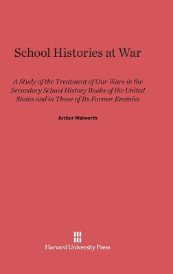 Image for School Histories at War; A Study of the Treatment of Our Wars in the Secondary School History Books of the United States and in Those of Its Former Enemies