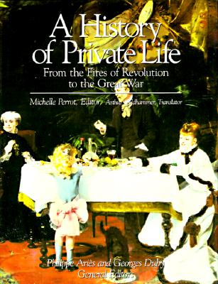 Image for History of Private Life: volume 4: From the Fires of Revolution to the Great War