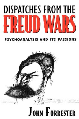 Image for Dispatches from the Freud Wars: Psychoanalysis and Its Passions