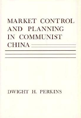 Market Control and Planning in Communist China (Harvard Economic Studies), Perkins, Dwight H.