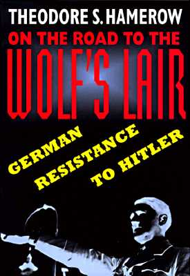 Image for On the Road to the Wolf's Lair: German Resistance to Hitler