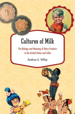 Image for Cultures of Milk: The Biology and Meaning of Dairy Products in the United States and India